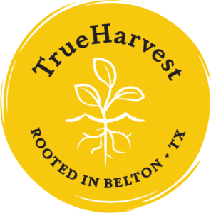 TrueHarvest Farms - Rooted in Belton TX.